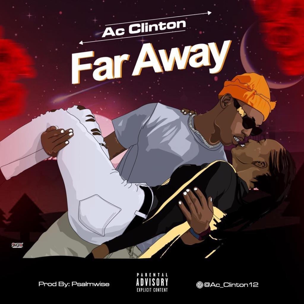 Ac Clinton – Far Away ( Prod by psalm wise )
