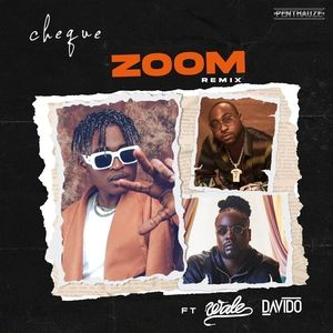 Mp3: Cheque Ft. Davido & Wale – Zoom (Remix)