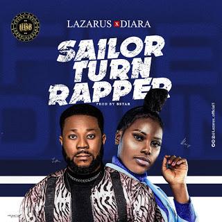 MUSIC: Lazarus x Diara - Sailor Turn Rapper | @lazarus_official1