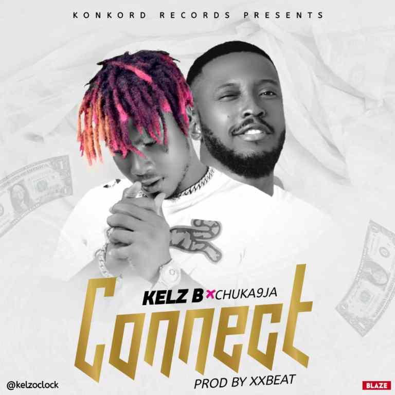 """Kelz B Ft. Chuka9ja – """"Connect"""" (Prod. XxBeat)"""