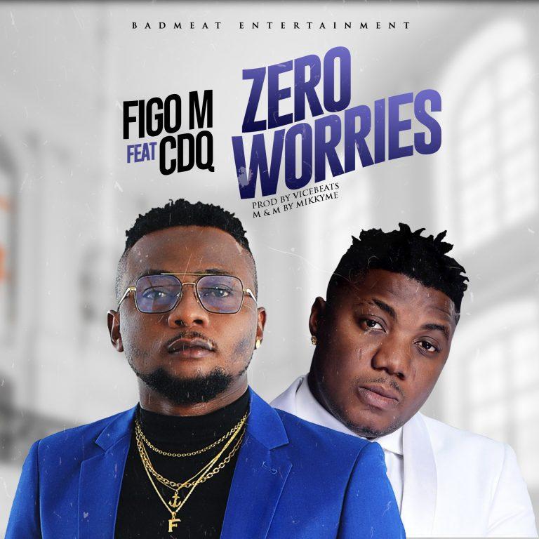 DOWNLOAD MP3: Figo M Ft. CDQ – Zero Worries