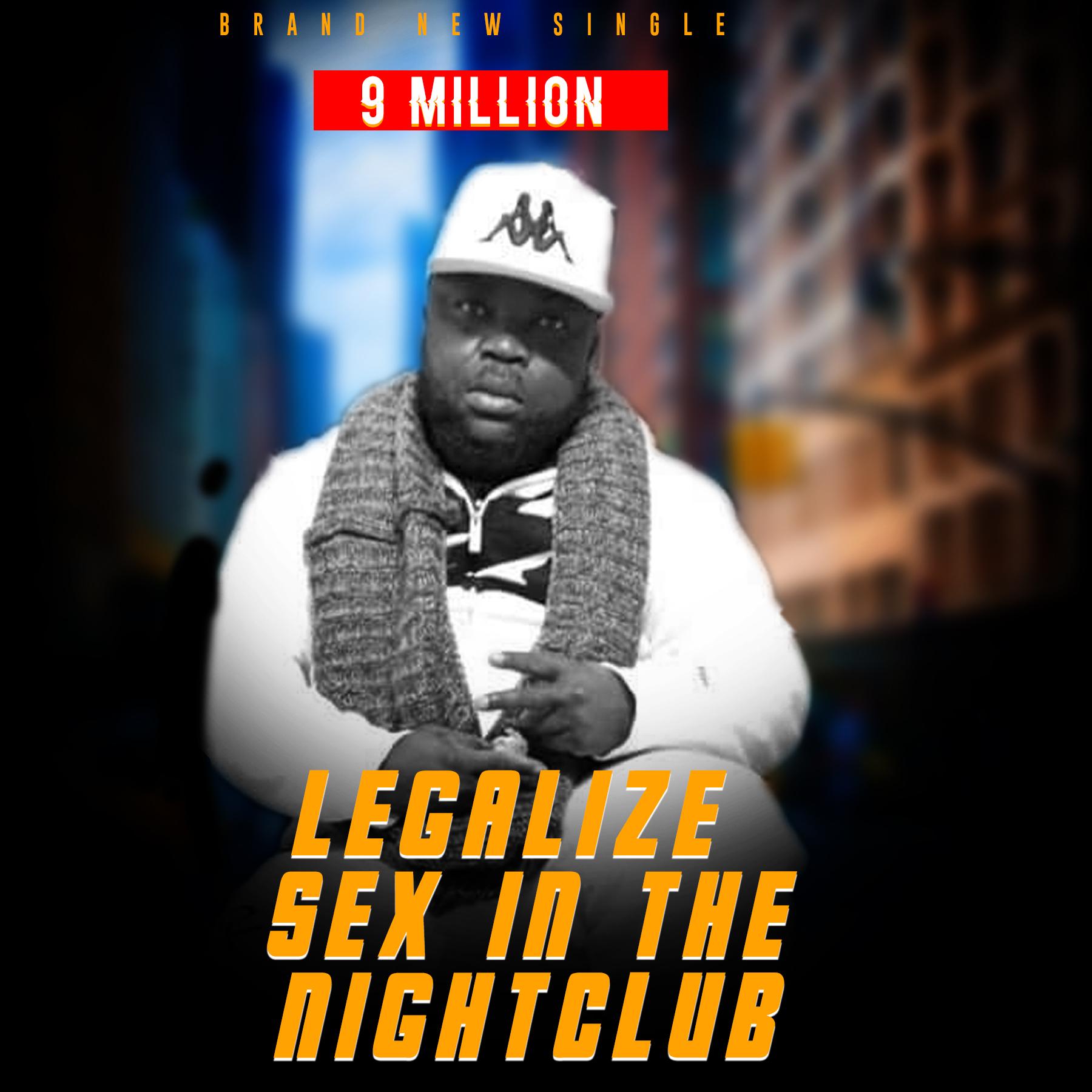 9Million – Legalize Sex In The Nightclub