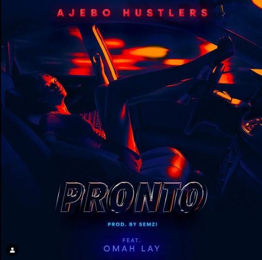 MUSIC: Ajebo Hustlers Ft. Omah Lay – Pronto