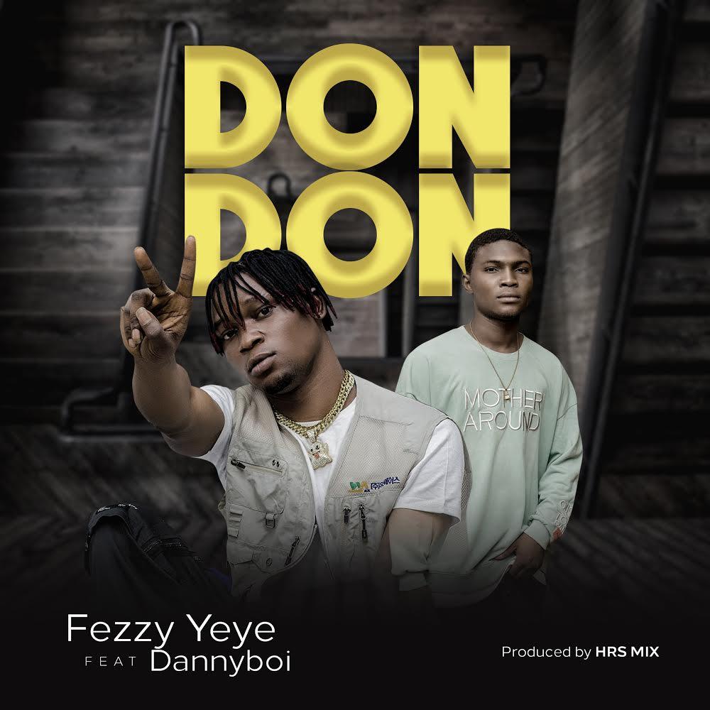 Fezzy Yeye ft Dannyboi – Don Don
