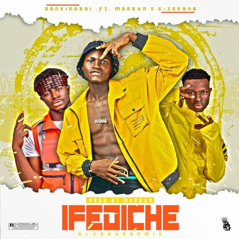 Download Music :: Donking Boi – Ifediche ft Morgan x E-zee 046