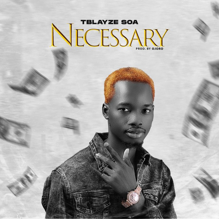 Music: Tblayze SOA – Necessary