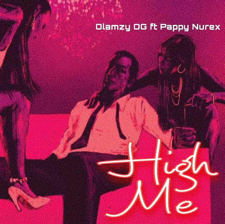 Music: Olamzy OG ft Pappy Nurex – High Me
