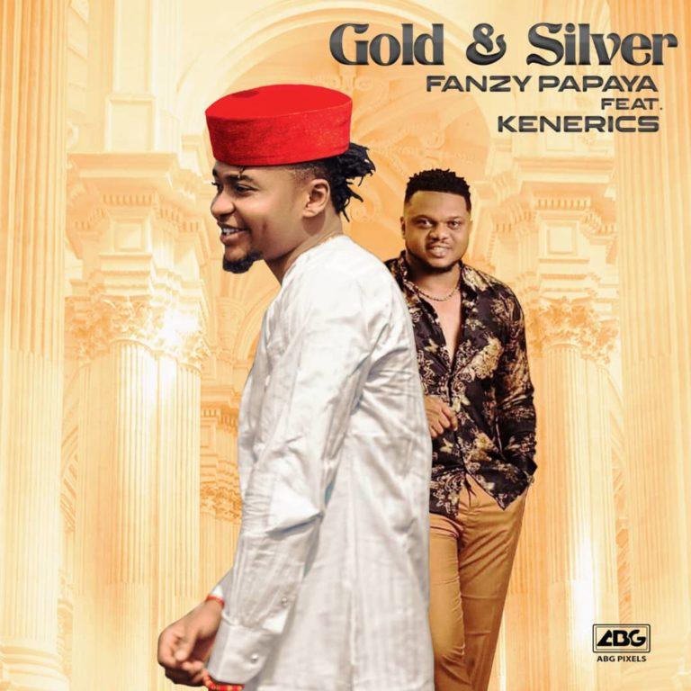 Fanzy Papaya Ft. Ken Erics – Gold And Silver