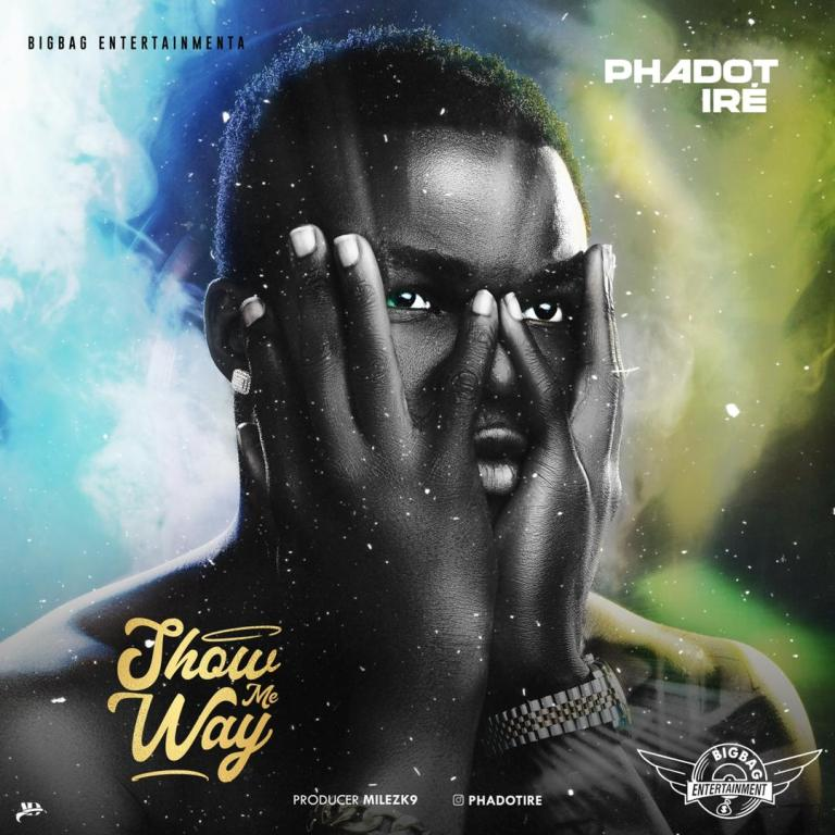 Phadot Ire – Show Me Way