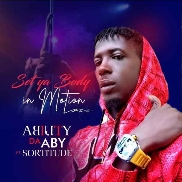 MP3: Ability DA ABY ft Sortitude – Set Ya Body in Motion