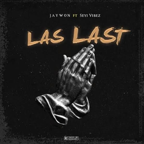 Mp3: Jaywon Ft. Seyi Vibez – Las Last