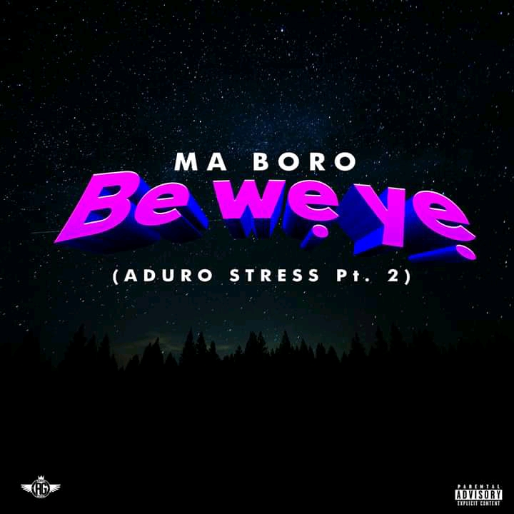 Ma Boro – Be We_ Ye_ (Aduro Stress Pt 2)